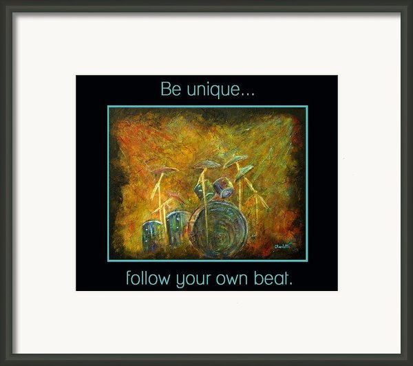 Be Unique...follow Your Own Beat Framed Print By The Art With A Heart By Charlotte Phillips