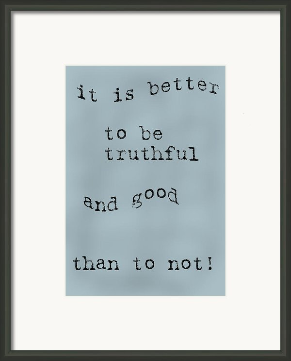 Better To Be Truthful Framed Print By Nomad Art And  Design