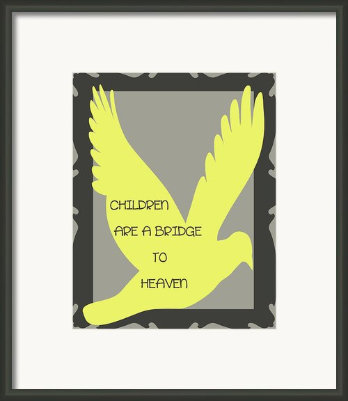 Children Are A Bridge To Heaven Framed Print By Nomad Art And  Design