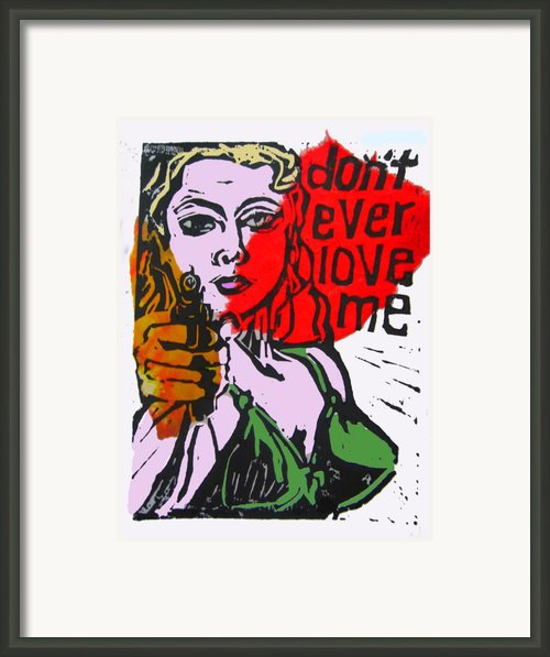 Dont Ever Love Me Framed Print By Adam Kissel