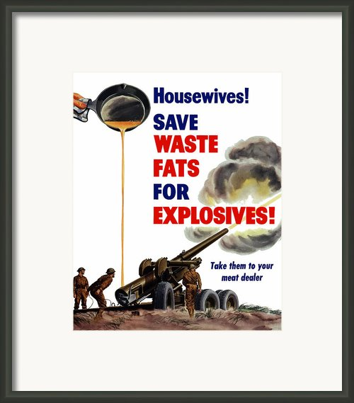 Housewives Save Waste Fats For Explosives Framed Print By War Is Hell Store