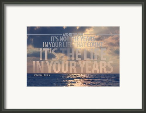 It Is The Life In Your Years Quote Framed Print By Gal Ashkenazi