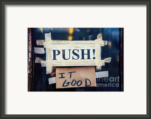 Push It Good Framed Print By Kim Fearheiley